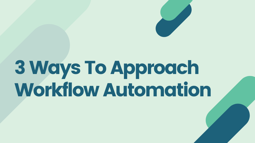 3 Ways To Approach Workflow Automation