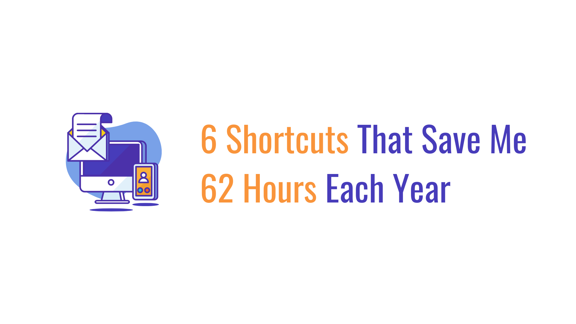 6 shortcuts that save me 62 hours each year cover